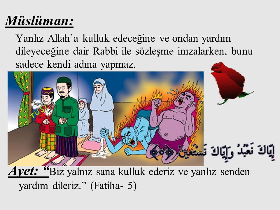 """Müslüman: Yanlız Allah`a kulluk edeceğine ve ondan yardım dileyeceğine dair Rabbi ile sözleşme imzalarken, bunu sadece kendi adına yapmaz. Ayet: """" Biz"""