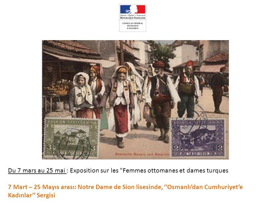 Du 7 mars au 25 mai : Exposition sur les Femmes ottomanes et dames turques 7 Mart – 25 Mayıs arası: Notre Dame de Sion lisesinde, ''Osmanlı'dan Cumhuriyet'e Kadınlar'' Sergisi