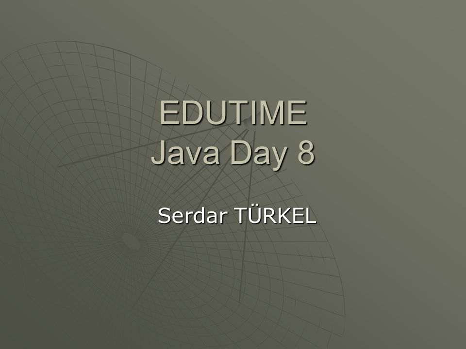 EDUTIME Java Day 8 Serdar TÜRKEL