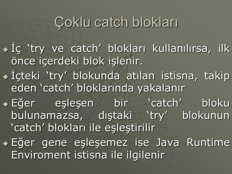 Çoklu catch blokları  İç 'try ve catch' blokları kullanılırsa, ilk önce içerdeki blok işlenir.