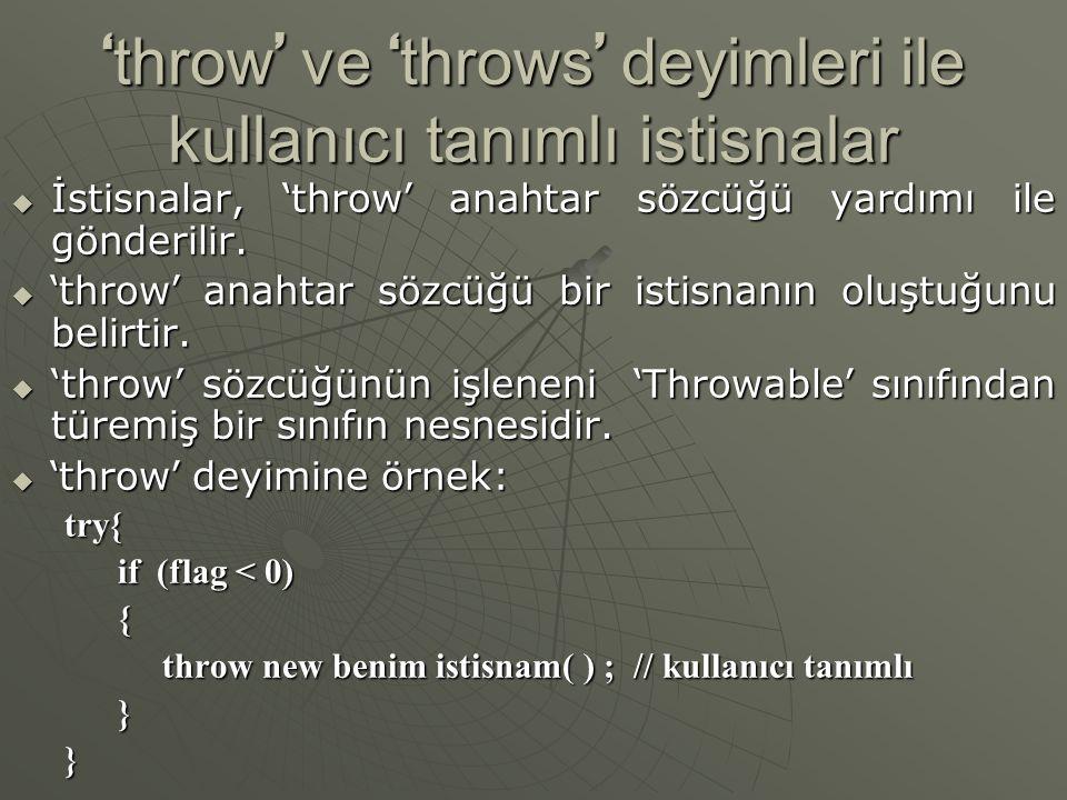 ' throw ' ve ' throws ' deyimleri ile kullanıcı tanımlı istisnalar  İstisnalar, ' throw ' anahtar sözcüğü yardımı ile gönderilir.