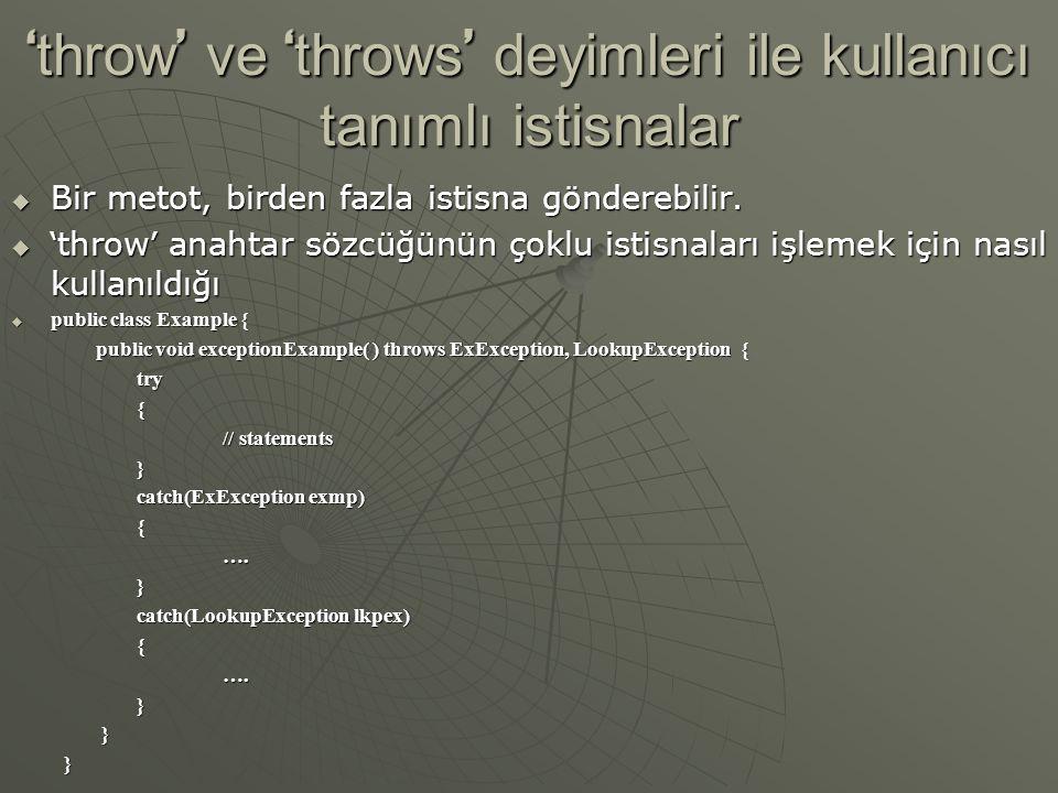 ' throw ' ve ' throws ' deyimleri ile kullanıcı tanımlı istisnalar  Bir metot, birden fazla istisna gönderebilir.