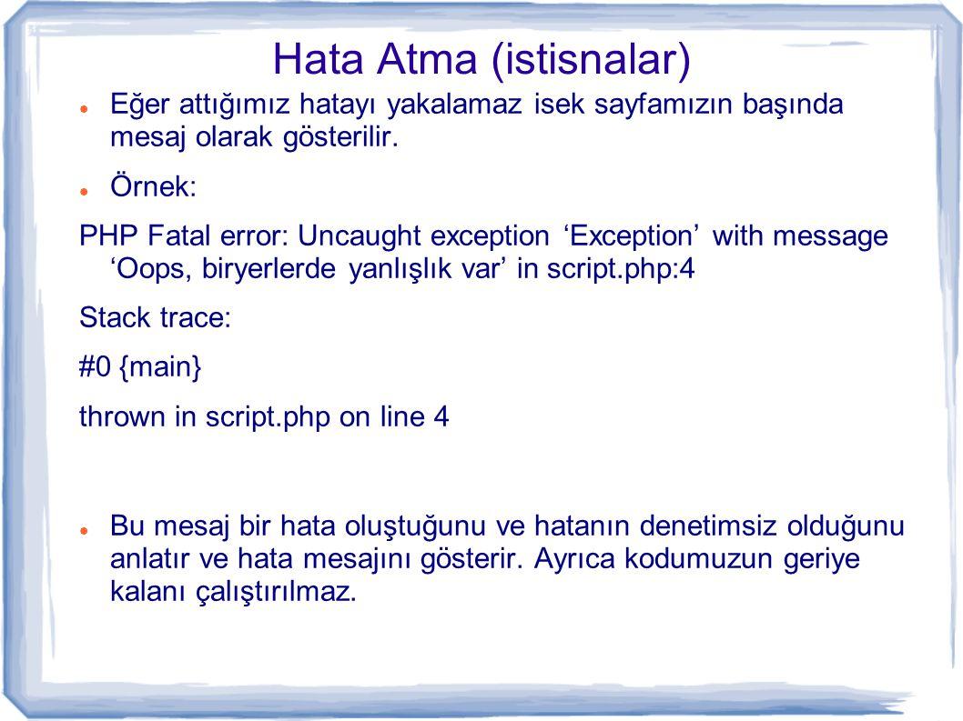 Hata Atma (istisnalar) Eğer attığımız hatayı yakalamaz isek sayfamızın başında mesaj olarak gösterilir. Örnek: PHP Fatal error: Uncaught exception 'Ex