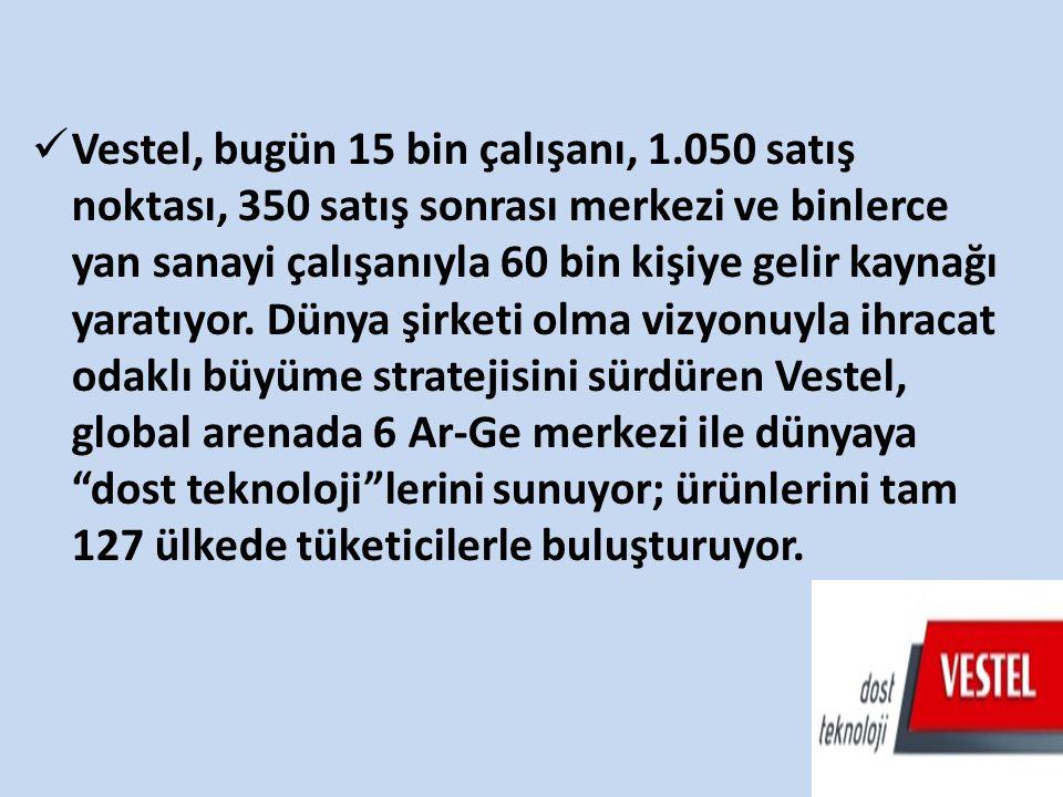Vestel, bugün 15 bin çalışanı, 1.050 satış noktası, 350 satış sonrası merkezi ve binlerce yan sanayi çalışanıyla 60 bin kişiye gelir kaynağı yaratıyor