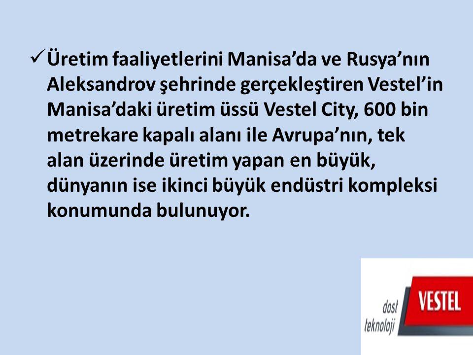Üretim faaliyetlerini Manisa'da ve Rusya'nın Aleksandrov şehrinde gerçekleştiren Vestel'in Manisa'daki üretim üssü Vestel City, 600 bin metrekare kapa