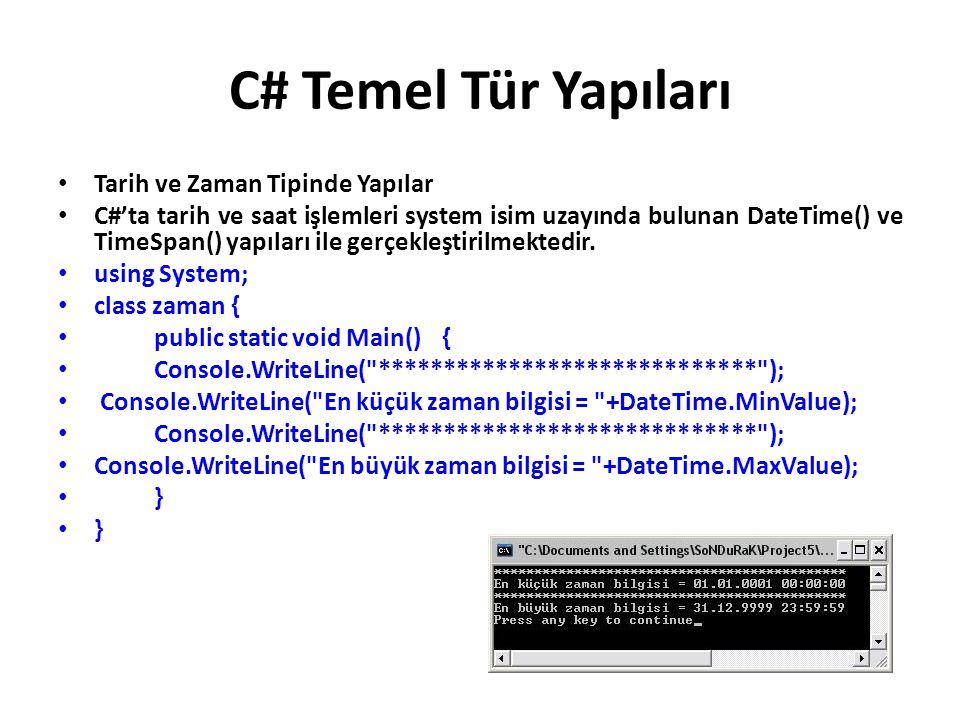 C# Temel Tür Yapıları Tarih ve Zaman Tipinde Yapılar C#'ta tarih ve saat işlemleri system isim uzayında bulunan DateTime() ve TimeSpan() yapıları ile gerçekleştirilmektedir.