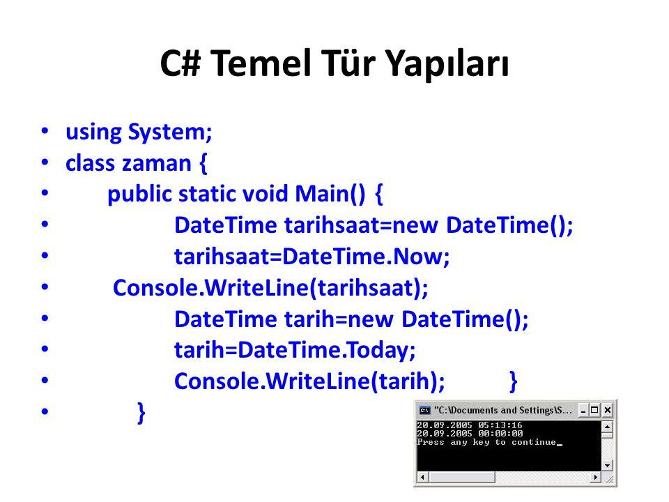 C# Temel Tür Yapıları using System; class zaman { public static void Main() { DateTime tarihsaat=new DateTime(); tarihsaat=DateTime.Now; Console.WriteLine(tarihsaat); DateTime tarih=new DateTime(); tarih=DateTime.Today; Console.WriteLine(tarih);} }