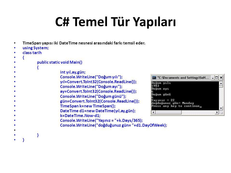 C# Temel Tür Yapıları TimeSpan yapısı iki DateTime nesnesi arasındaki farkı temsil eder. using System; class tarih { public static void Main() { int y