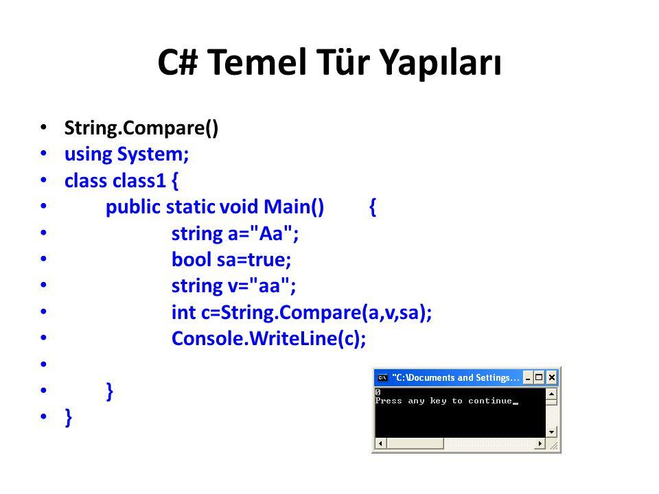 C# Temel Tür Yapıları String.Compare() using System; class class1 { public static void Main() { string a= Aa ; bool sa=true; string v= aa ; int c=String.Compare(a,v,sa); Console.WriteLine(c); }