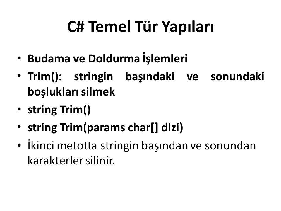 C# Temel Tür Yapıları Budama ve Doldurma İşlemleri Trim(): stringin başındaki ve sonundaki boşlukları silmek string Trim() string Trim(params char[] dizi) İkinci metotta stringin başından ve sonundan karakterler silinir.
