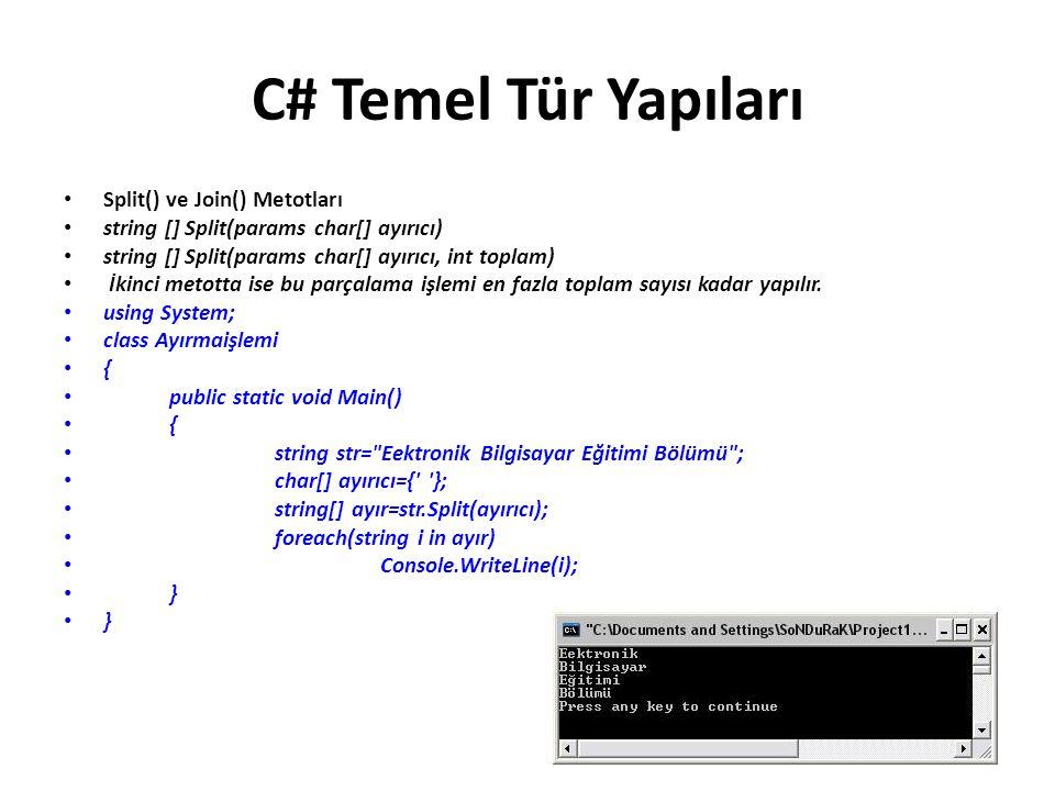 C# Temel Tür Yapıları Split() ve Join() Metotları string [] Split(params char[] ayırıcı) string [] Split(params char[] ayırıcı, int toplam) İkinci metotta ise bu parçalama işlemi en fazla toplam sayısı kadar yapılır.