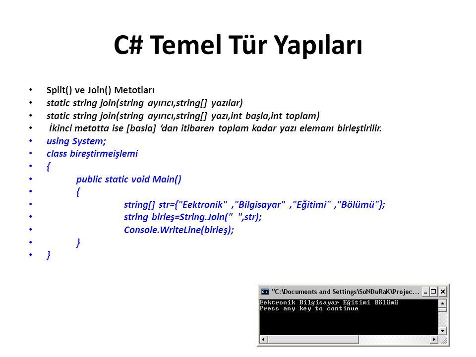 C# Temel Tür Yapıları Split() ve Join() Metotları static string join(string ayırıcı,string[] yazılar) static string join(string ayırıcı,string[] yazı,int başla,int toplam) İkinci metotta ise [basla] 'dan itibaren toplam kadar yazı elemanı birleştirilir.