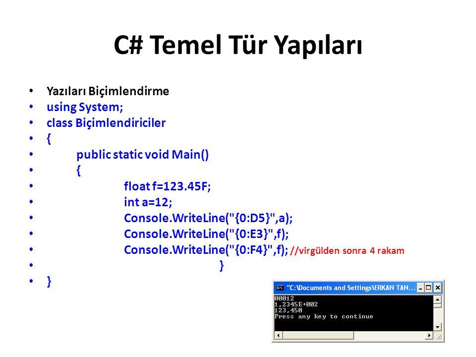 C# Temel Tür Yapıları Yazıları Biçimlendirme using System; class Biçimlendiriciler { public static void Main() { float f=123.45F; int a=12; Console.WriteLine( {0:D5} ,a); Console.WriteLine( {0:E3} ,f); Console.WriteLine( {0:F4} ,f); //virgülden sonra 4 rakam }