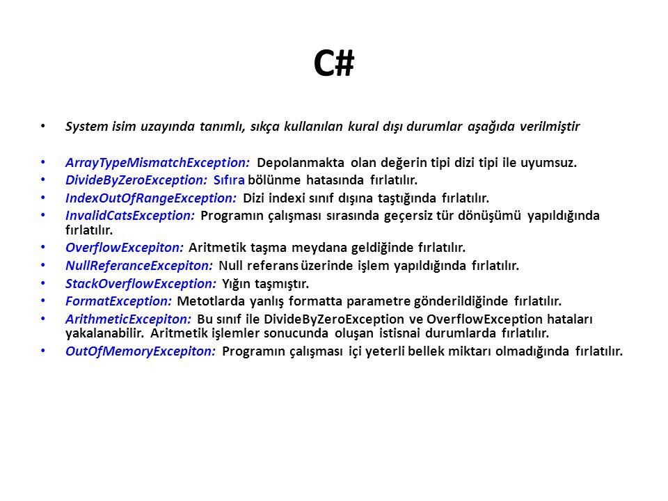 C# System isim uzayında tanımlı, sıkça kullanılan kural dışı durumlar aşağıda verilmiştir ArrayTypeMismatchException: Depolanmakta olan değerin tipi d