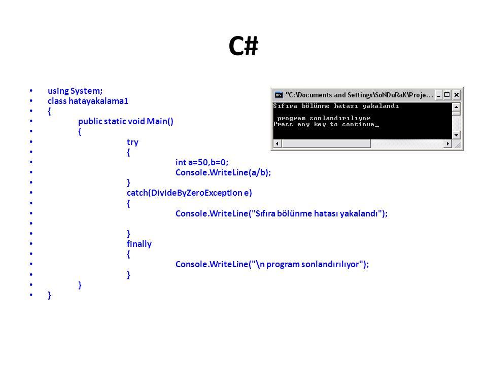 C# using System; class hatayakalama1 { public static void Main() { try { int a=50,b=0; Console.WriteLine(a/b); } catch(DivideByZeroException e) { Console.WriteLine( Sıfıra bölünme hatası yakalandı ); } finally { Console.WriteLine( \n program sonlandırılıyor ); }