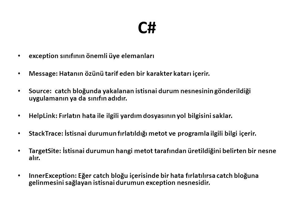 C# exception sınıfının önemli üye elemanları Message: Hatanın özünü tarif eden bir karakter katarı içerir. Source: catch bloğunda yakalanan istisnai d