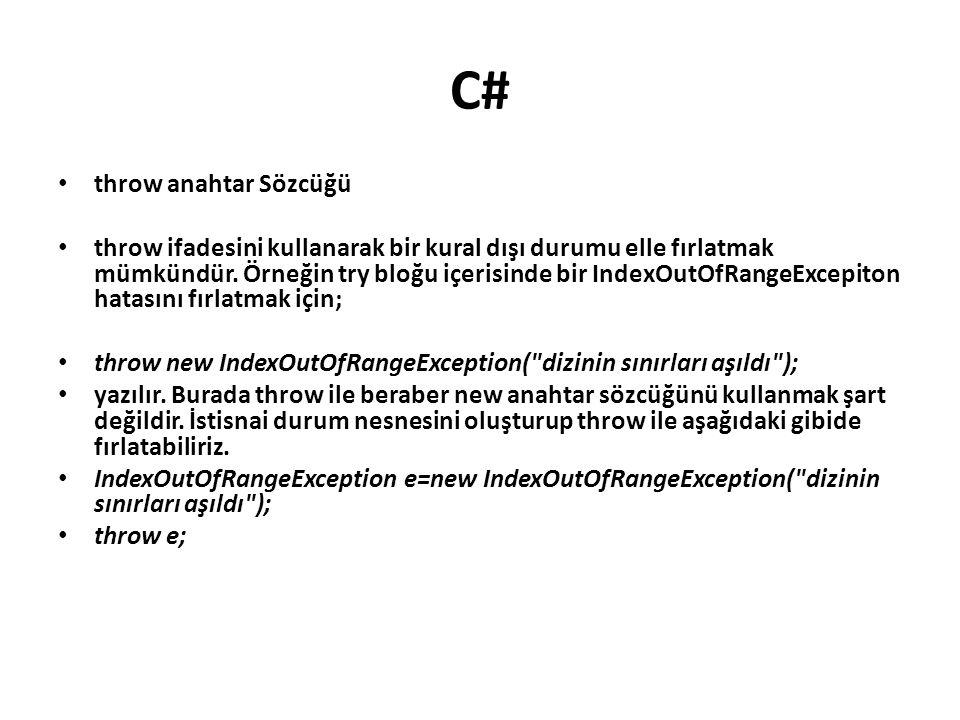 C# throw anahtar Sözcüğü throw ifadesini kullanarak bir kural dışı durumu elle fırlatmak mümkündür. Örneğin try bloğu içerisinde bir IndexOutOfRangeEx