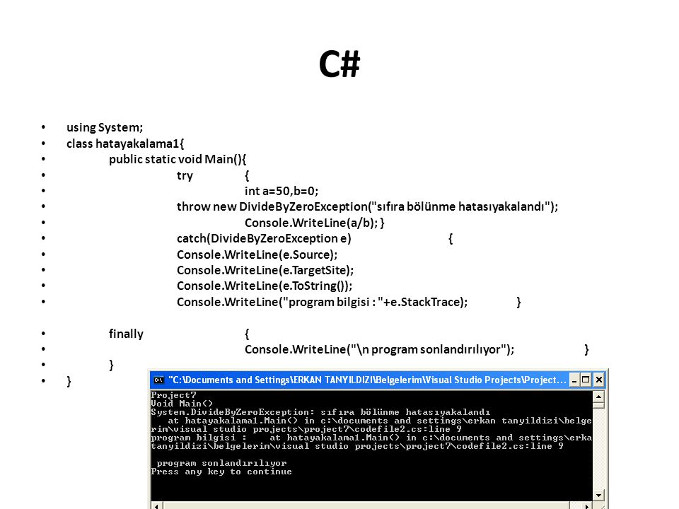 C# using System; class hatayakalama1{ public static void Main(){ try{ int a=50,b=0; throw new DivideByZeroException(