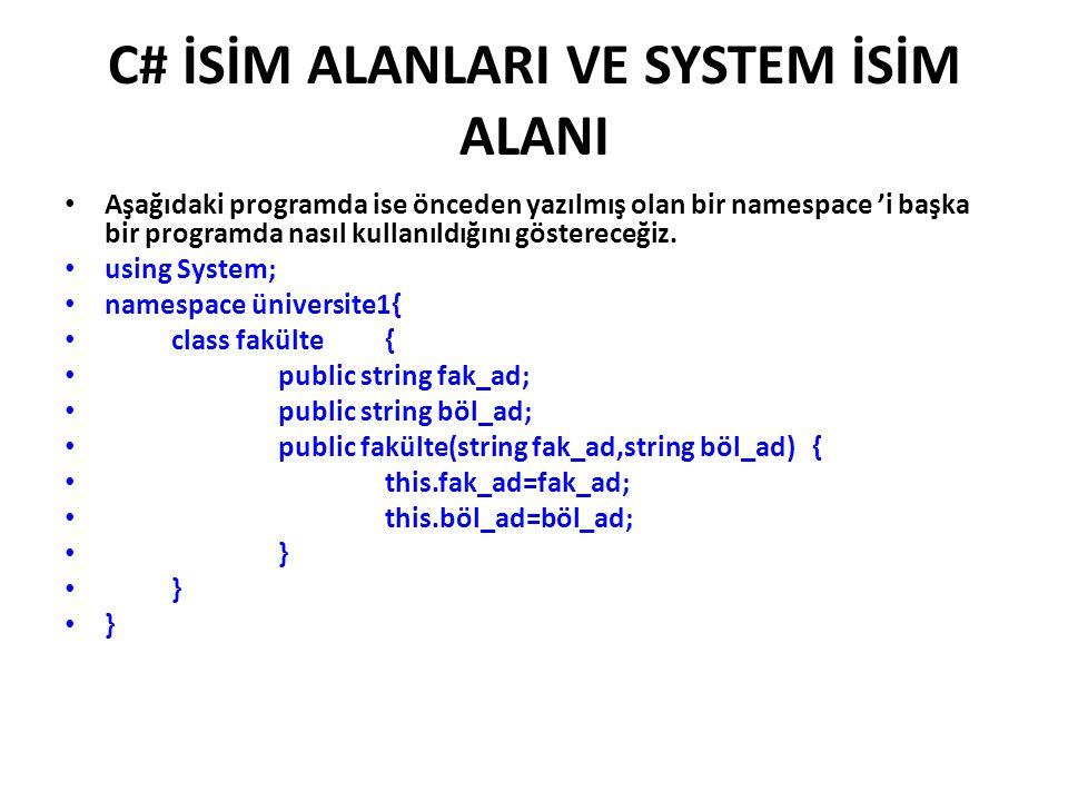 C# İSİM ALANLARI VE SYSTEM İSİM ALANI Aşağıdaki programda ise önceden yazılmış olan bir namespace 'i başka bir programda nasıl kullanıldığını göstereceğiz.