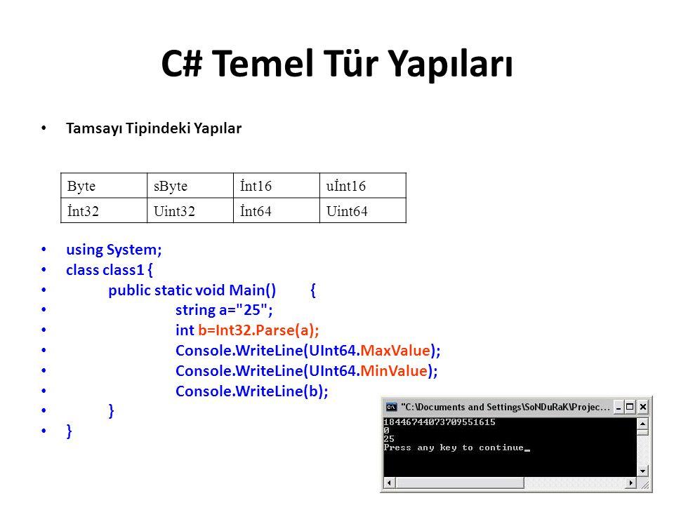 C# Temel Tür Yapıları Tamsayı Tipindeki Yapılar using System; class class1 { public static void Main() { string a= 25 ; int b=Int32.Parse(a); Console.WriteLine(UInt64.MaxValue); Console.WriteLine(UInt64.MinValue); Console.WriteLine(b); } BytesByteİnt16uİnt16 İnt32Uint32İnt64Uint64