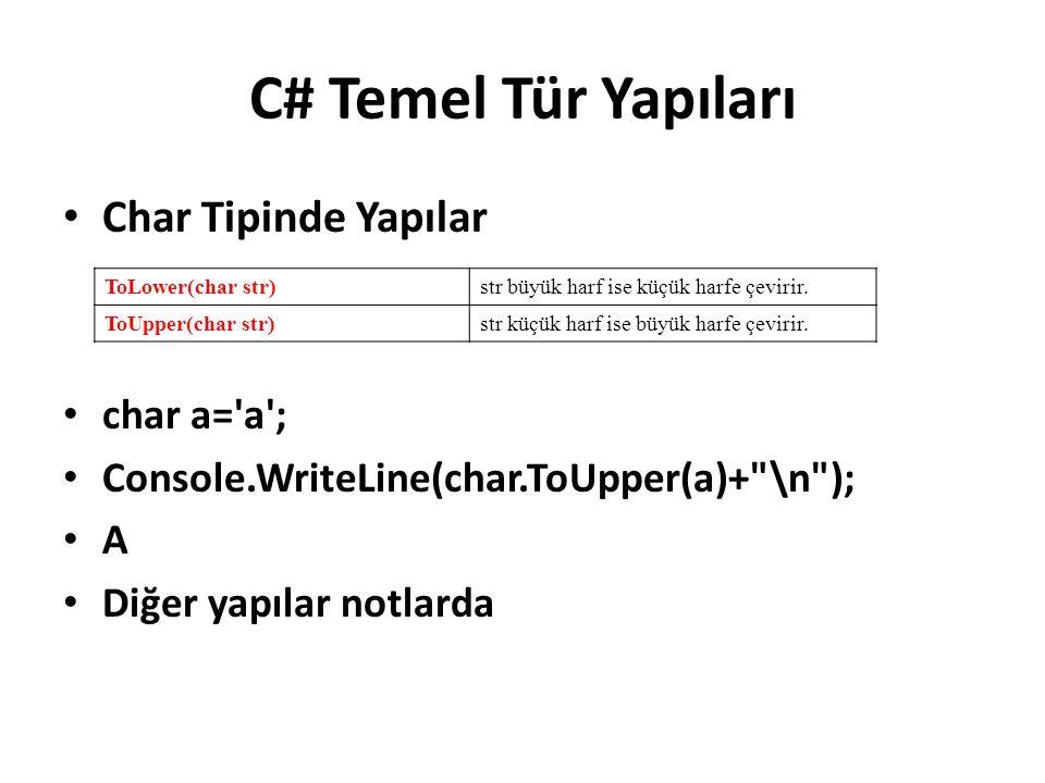 C# Temel Tür Yapıları Char Tipinde Yapılar char a= a ; Console.WriteLine(char.ToUpper(a)+ \n ); A Diğer yapılar notlarda ToLower(char str)str büyük harf ise küçük harfe çevirir.