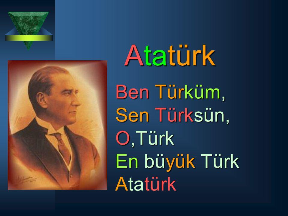 Atatürk Ben Türküm, Sen Türksün, O,Türk En büyük Türk Atatürk