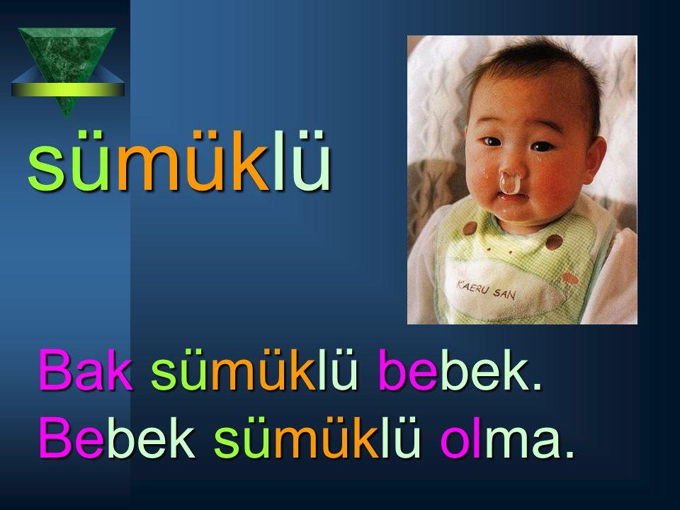 sümüklü Bak sümüklü bebek. Bebek sümüklü olma.