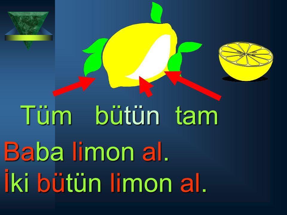 Tüm bütün tam Baba limon al. İki bütün limon al.
