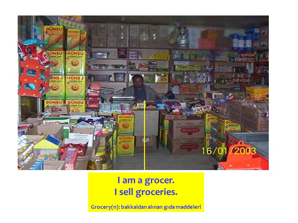 I am a grocer. I sell groceries. Grocery(n): bakkaldan alınan gıda maddeleri