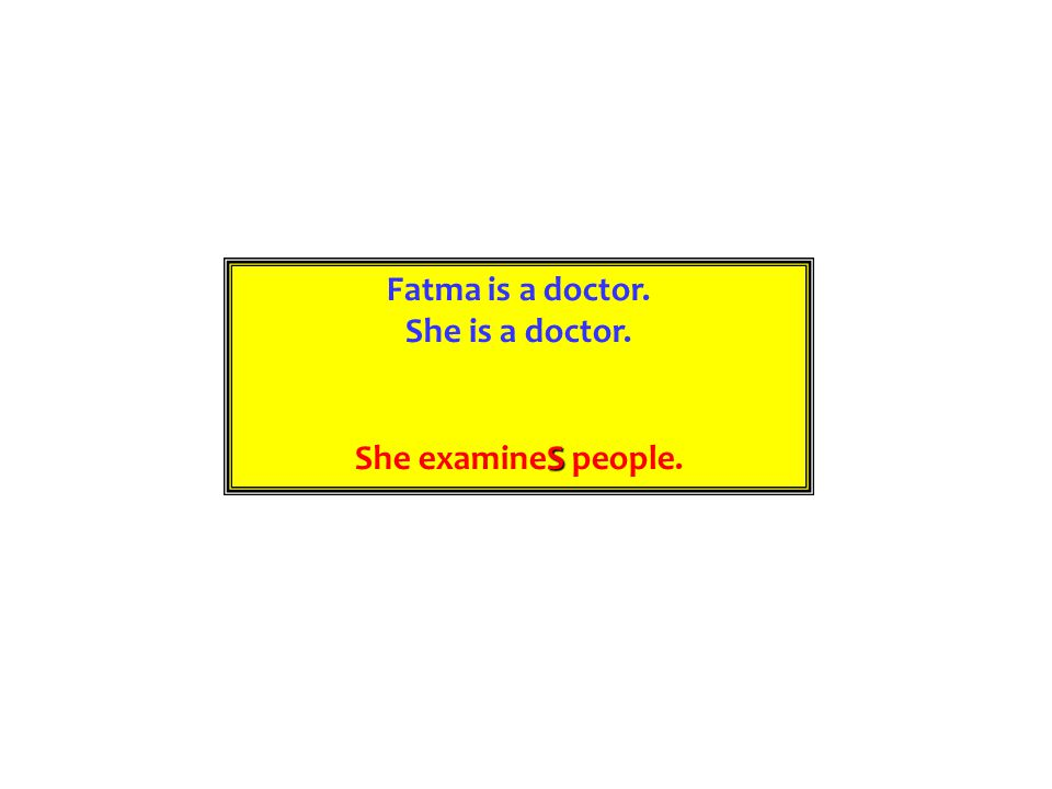 Fatma is a doctor. She is a doctor. S She examineS people.
