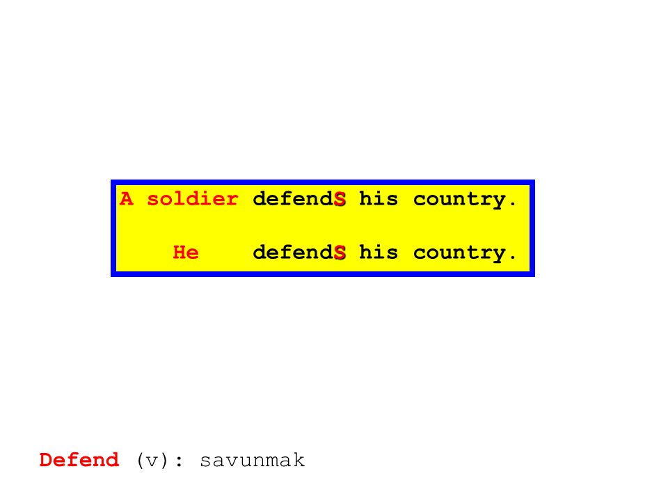 S A soldier defendS his country. S He defendS his country. Defend (v): savunmak