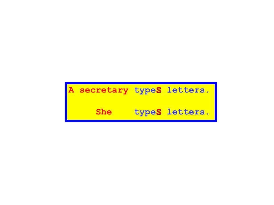 S A secretary typeS letters. S She typeS letters.