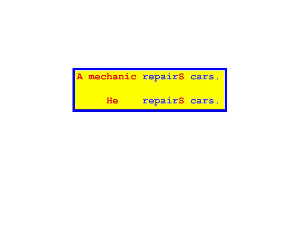 A mechanic repairS cars. He repairS cars.