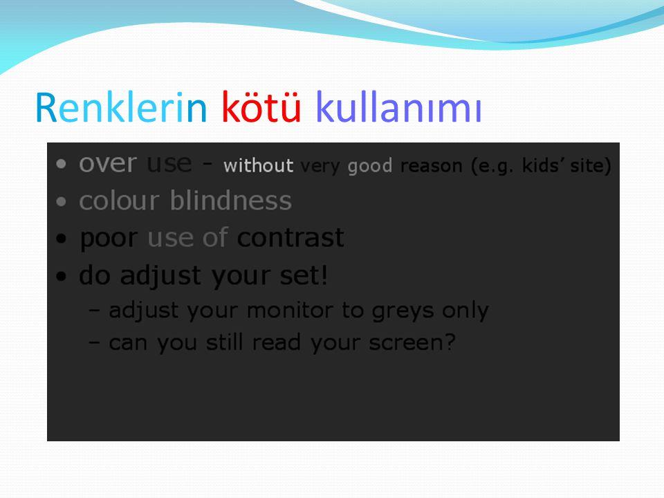 Renklerin kötü kullanımı over use - without very good reason (e.g. kids' site) colour blindness poor use of contrast do adjust your set! adjust your m