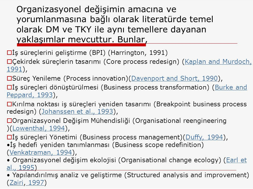 Organizasyonel değişimin amacına ve yorumlanmasına bağlı olarak literatürde temel olarak DM ve TKY ile aynı temellere dayanan yaklaşımlar mevcuttur. B