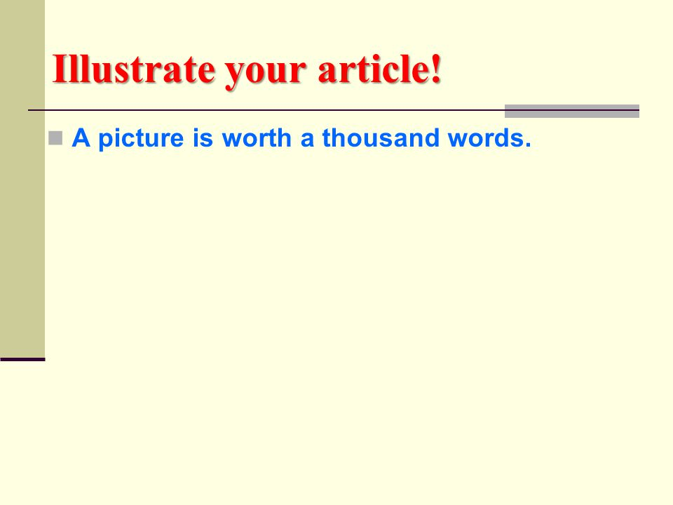 Illustrate your article! A picture is worth a thousand words.