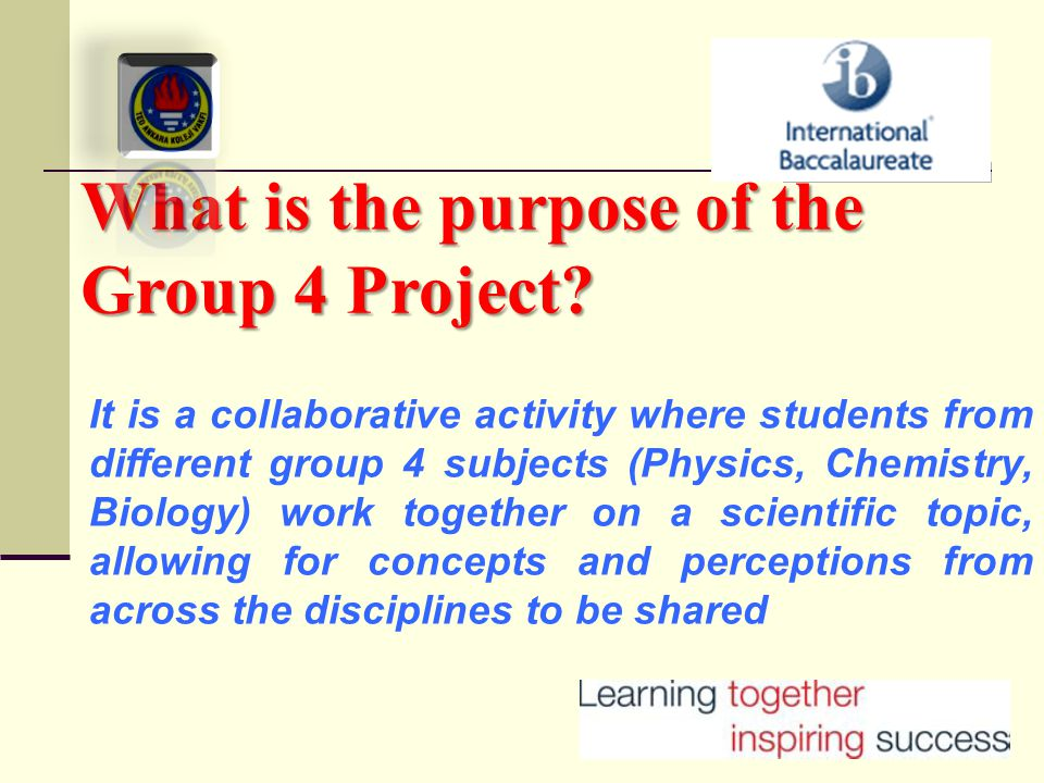 What is the purpose of the Group 4 Project? It is a collaborative activity where students from different group 4 subjects (Physics, Chemistry, Biology