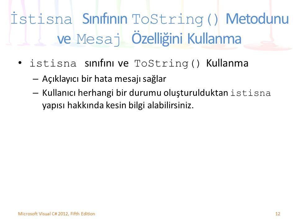 İstisna Sınıfının ToString() Metodunu ve Mesaj Özelliğini Kullanma istisna sınıfını ve ToString() Kullanma – Açıklayıcı bir hata mesajı sağlar – Kulla