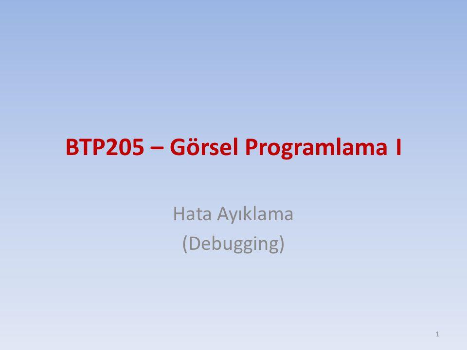 BTP205 – Görsel Programlama I Hata Ayıklama (Debugging) 1