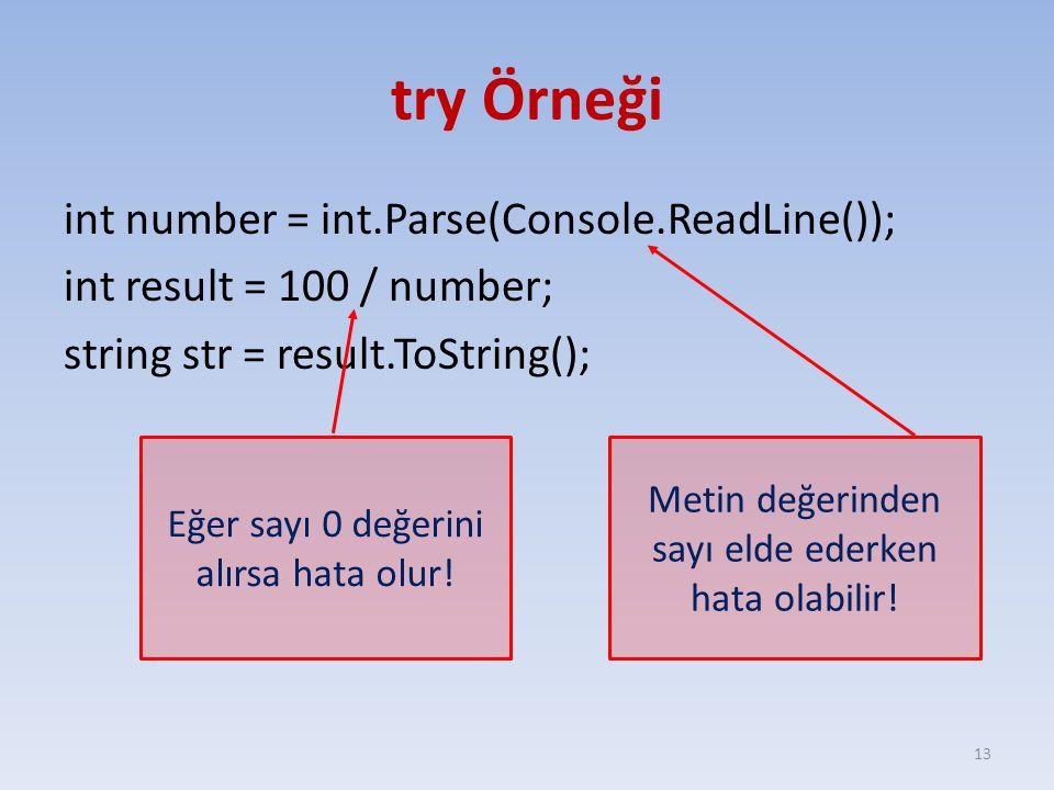 try Örneği int number = int.Parse(Console.ReadLine()); int result = 100 / number; string str = result.ToString(); 13 Metin değerinden sayı elde ederke
