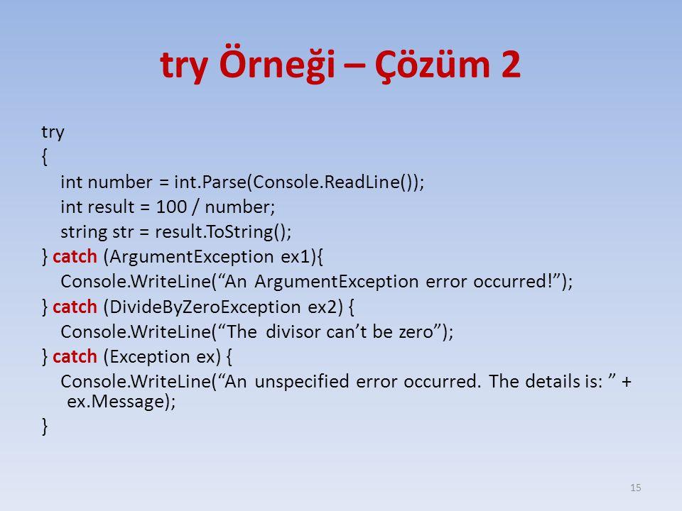 try Örneği – Çözüm 2 try { int number = int.Parse(Console.ReadLine()); int result = 100 / number; string str = result.ToString(); } catch (ArgumentExc