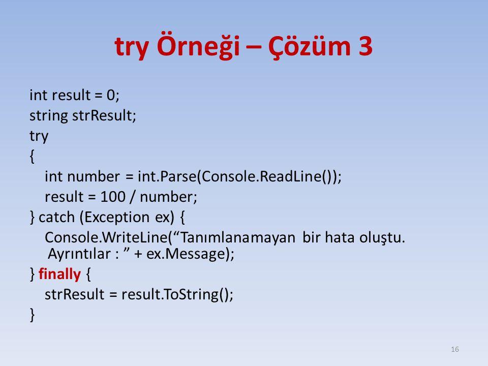 try Örneği – Çözüm 3 int result = 0; string strResult; try { int number = int.Parse(Console.ReadLine()); result = 100 / number; } catch (Exception ex)