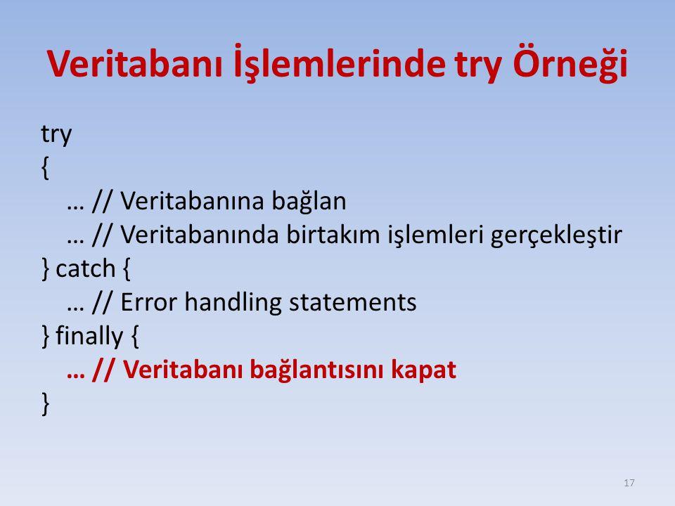 Veritabanı İşlemlerinde try Örneği try { … // Veritabanına bağlan … // Veritabanında birtakım işlemleri gerçekleştir } catch { … // Error handling sta