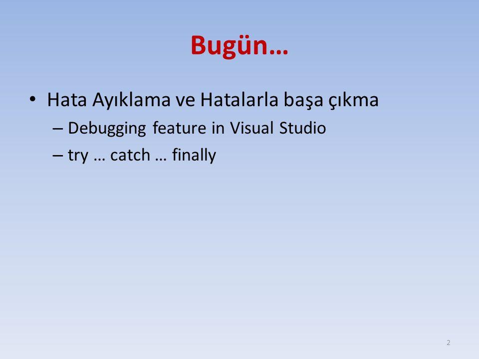 Bugün… Hata Ayıklama ve Hatalarla başa çıkma – Debugging feature in Visual Studio – try … catch … finally 2