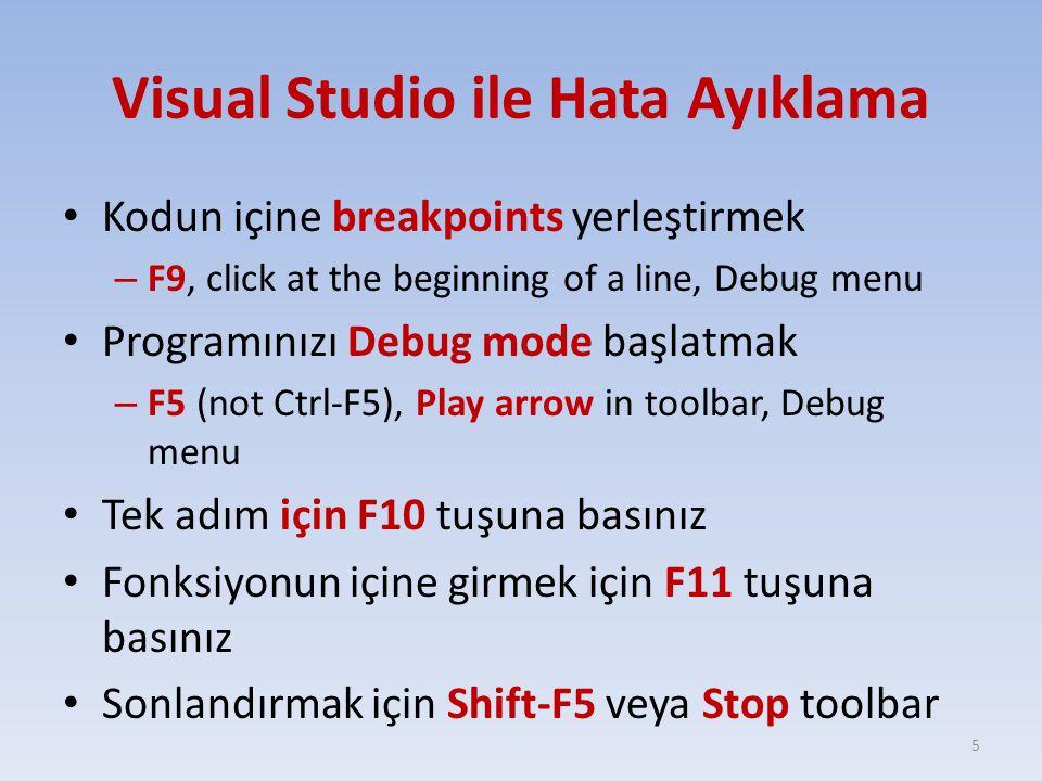 Visual Studio ile Hata Ayıklama Kodun içine breakpoints yerleştirmek – F9, click at the beginning of a line, Debug menu Programınızı Debug mode başlat