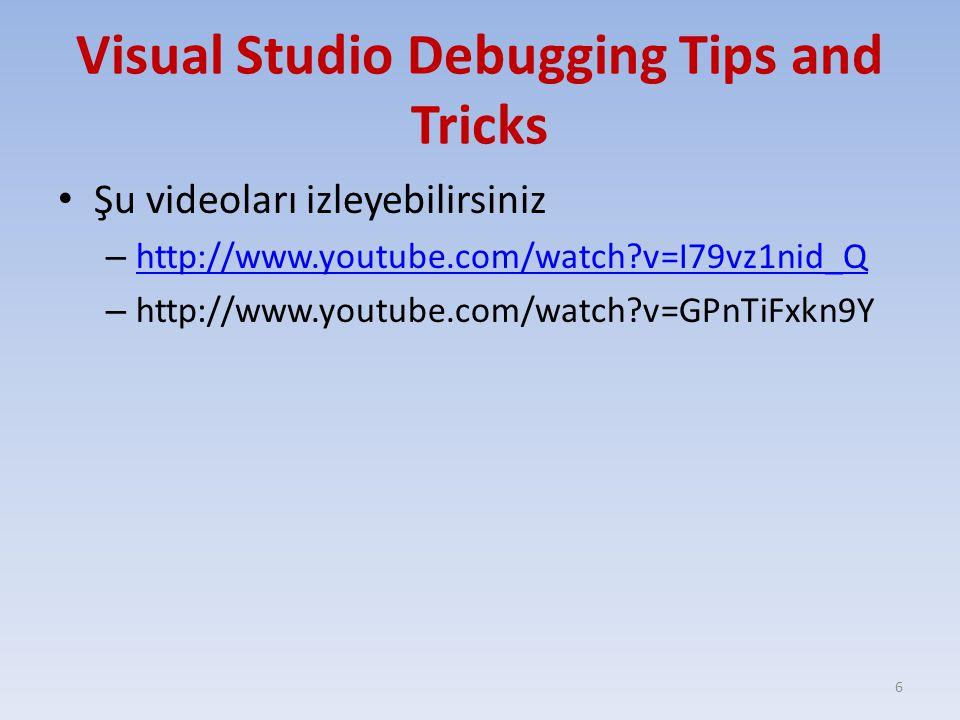 Visual Studio Debugging Tips and Tricks Şu videoları izleyebilirsiniz – http://www.youtube.com/watch?v=I79vz1nid_Q http://www.youtube.com/watch?v=I79v