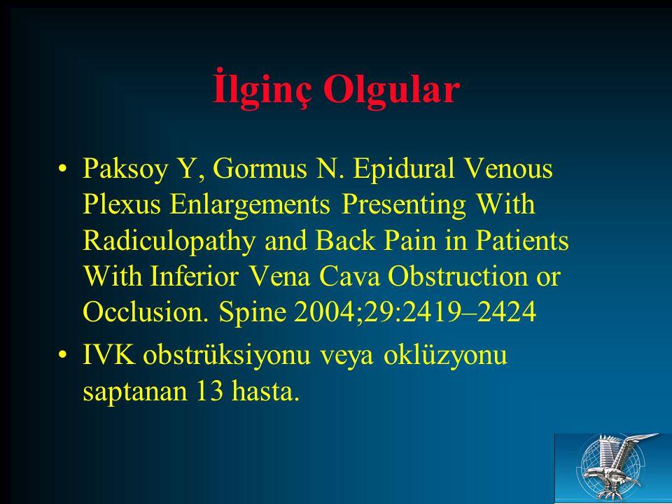 İlginç Olgular Paksoy Y, Gormus N. Epidural Venous Plexus Enlargements Presenting With Radiculopathy and Back Pain in Patients With Inferior Vena Cava