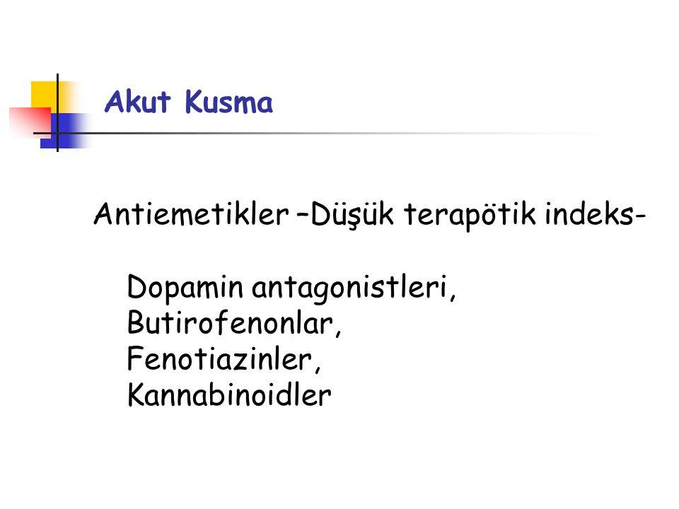 Antiemetikler –Düşük terapötik indeks- Dopamin antagonistleri, Butirofenonlar, Fenotiazinler, Kannabinoidler Akut Kusma