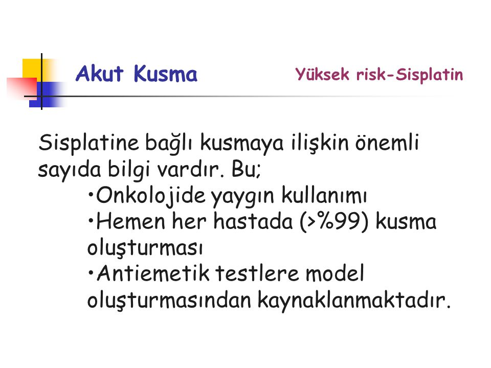Yüksek risk-Sisplatin Akut Kusma Sisplatine bağlı kusmaya ilişkin önemli sayıda bilgi vardır.