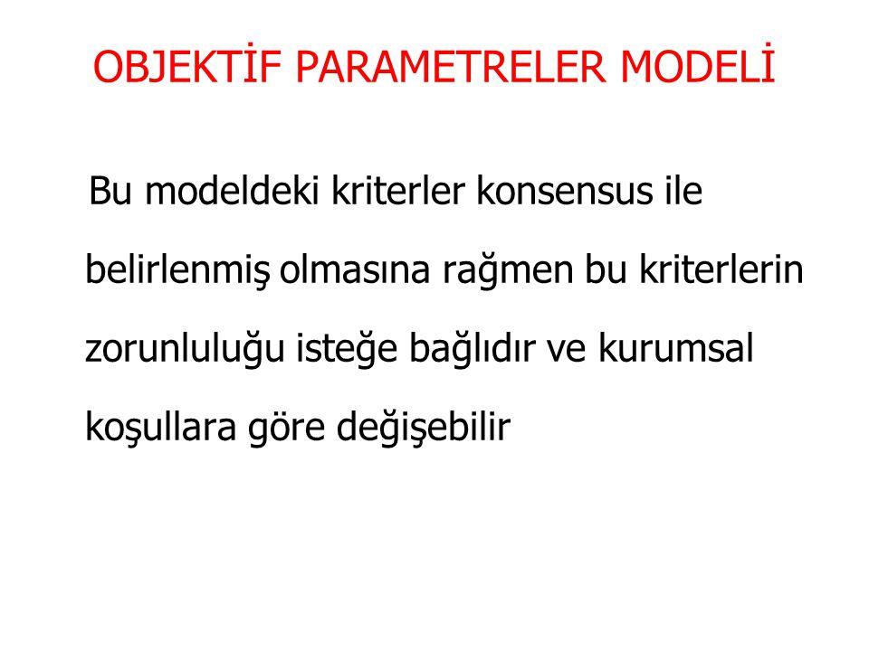 OBJEKTİF PARAMETRELER MODELİ Bu modeldeki kriterler konsensus ile belirlenmiş olmasına rağmen bu kriterlerin zorunluluğu isteğe bağlıdır ve kurumsal k